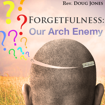 Forgetfulness: Our Arch Enemy