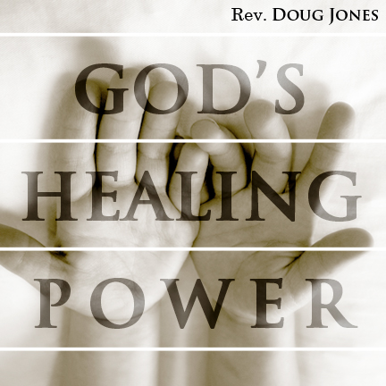 God's Healing Power (6-part series) | Doug Jones Ministries