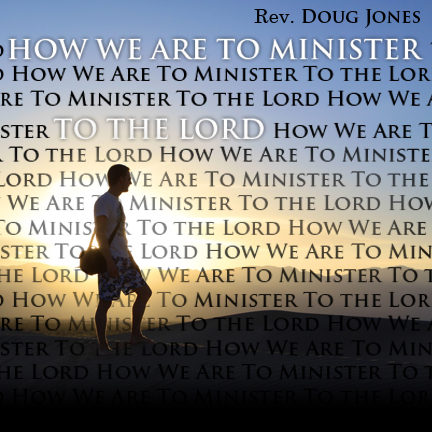 How We Are To Minister To the Lord (Parts 1&2)
