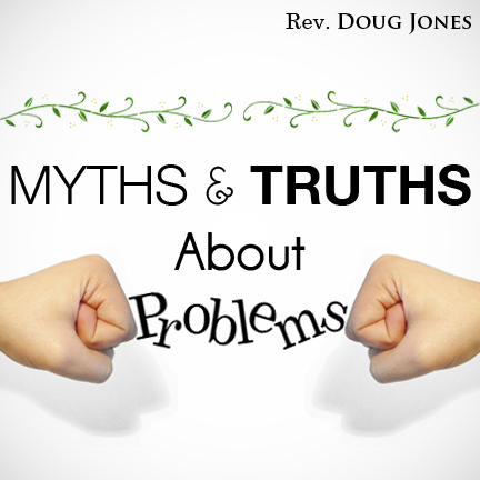 Myths & Truths about Problems