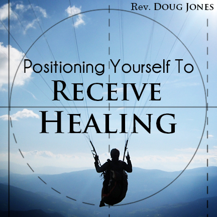 Positioning Yourself To Receive Healing (Parts 1-3)