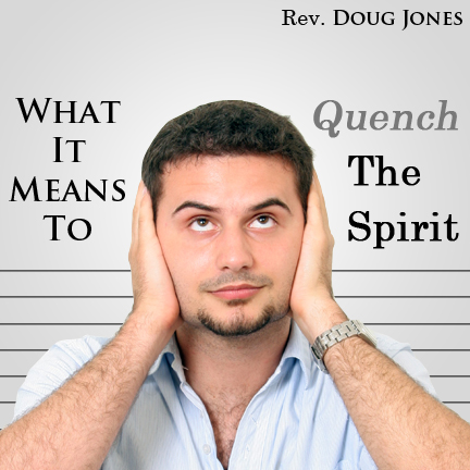 What it Means To Quench The Spirit (Parts 1&2)
